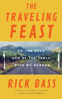 <i>The Traveling Feast</i>, by Rick Bass(Little, Brown)