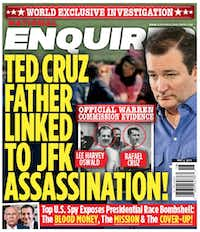 The May 2, 2016, cover of the supermarket tabloid National Enquirer, suggesting Sen. Ted Cruz's father was involved in the assassination of President John F. Kennedy.
