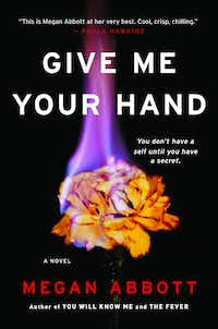 <i>Give Me Your Hand</i>, by Megan Abbott(Little, Brown)