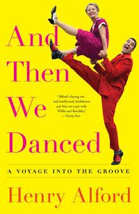 <i>And Then We Danced: A Voyage Into the Groove</i>, by Henry Alford (Simon & Schuster/ )