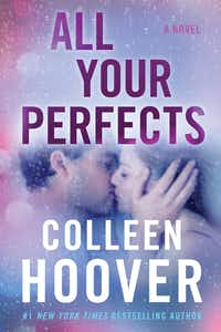 <i>All Your Perfects,</i> by Colleen Hoover(Atria)