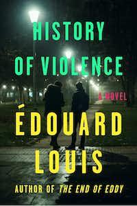 <i>History of Violence</i>, by Edouard Louis. (Farrar, Straus & Giroux.)(Farrar, Straus & Giroux)