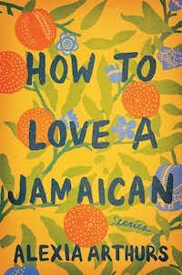 <i>How To Love a Jamaican</i>, by Alexia Arthurs(Ballantine Books/Ballantine Books)