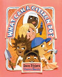 <i>What Can a Citizen Do?,</i> by Dave Eggers, illustrated by Shawn Harris.(Chronicle Books/Chronicle Books)