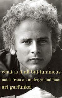 What Is It All but Luminous: Notes From an Underground Man, by Art Garfunkel. (Penguin Random House)