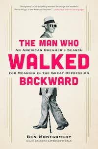 <i>The Man Who Walked Backward: An American Dreamer's Search for Meaning in the Great Depression, </i>by Ben Montgomery.(Little, Brown)