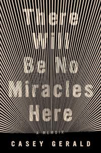 <i>There Will Be No Miracles Here</i>, by Casey Gerald.&nbsp;&nbsp;(Riverhead Books)
