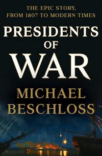 <i>Presidents of War</i>, by Michael Beschloss(Crown)