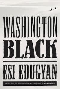 <i>Washington Black, </i>by Esi Edugyan.(Knopf)