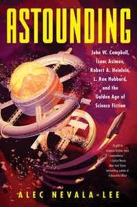 <i>Astounding</i>, by Alec Nevala-Lee(HarperCollins)