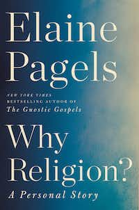<i>Why Religion? , </i>by Elaine Pagels.(Ecco)