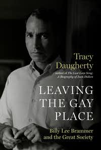 <i>Leaving the Gay Place: Billy Lee Brammer and the Great Society,</i> by Tracy Daugherty(University of Texas Press)