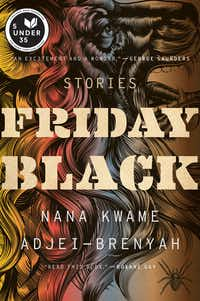 <i>Friday Black</i>, by Nana Kwame Adjei-Brenyah. (Houghton Mifflin Harcourt)