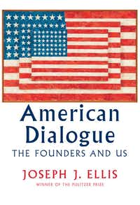<i>American Dialogue: The Founders and Us, </i>by Joseph J. Ellis. (Knopf/ )