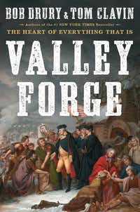<i>The Heart of Everything That Is Valley Forge</i>, by Bob Drury and Tom Clavin(Simon &amp; Schuster)