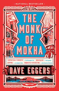 <i>The Monk of Mokha</i>, by Dave Eggers.(Vintage)