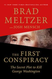 <i>The First Conspiracy: The Secret Plot to Kill George Washington, </i>by Brad Meltzer with Josh Mensch. (Flatiron/Handout)