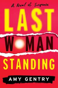 Amy Gentry's <i>Last Woman Standing </i>reverberates with themes tied to the #MeToo movement. (Houghton Mifflin Harcourt/Courtesy)