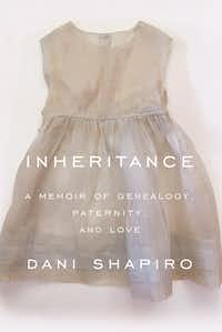 <i>Inheritance</i>, a memoir by Dani Shapiro, is in stores now. (Knopf Doubleday Publishing Group/Tribune News Service)