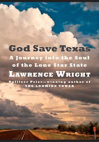 """God Save Texas,"" by Lawrence Wright(Knopf)"