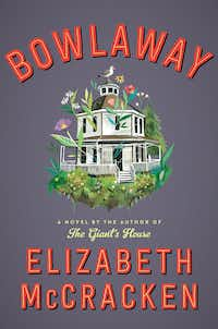 Elizabeth McCracken's <i>Bowlaway </i>wobbles, like a knocked pin, between comedy and tragedy. (Ecco/Courtesy)