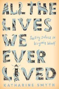 Katharine Smyth's extraordinary debut memoir, <i>All the Lives We Ever Lived: Seeking Solace in Virginia Woolf</i>, is in stores now.(Crown/Courtesy)