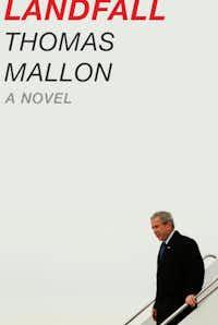The cover of Thomas Mallon's historical novel, <i>Landfall</i>, about the second term of President George W. Bush.&nbsp;(Penguin Random House)
