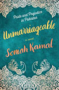 <i>Unmarriageable </i>by Soniah Kamal is a modern-day Pakistani adaptation of <i>Pride and Prejudice</i>.(Ballantine Books/Courtesy)
