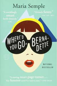 <i>Where'd You Go, Bernadette</i>, a 2012 best-seller by Maria Semple, has been adapted by Texas director Richard Linklater into a movie that is scheduled for release in early August.(Back Bay Books)