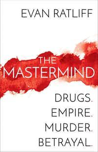 <i>The Mastermind: Drugs. Empire. Murder. Betrayal. </i>by Evan Ratliff is a deftly written account of the workings of an online criminal empire.&nbsp;(Random House/Courtesy)