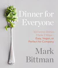 <i>Dinner for Everyone</i>, by Mark Bittman (Clarkson Potter, $40), includes 3 versions of each recipe -- easy, vegan or perfect for company(Clarkson Potter)