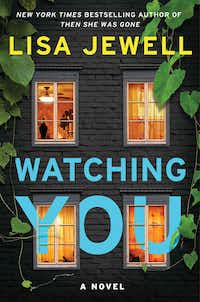 <i>Watching You</i> is the latest novel by best-selling author Lisa Jewell.(Simon &amp; Schuster/Tribune News Service)