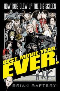 <i>Best. Movie. Year. Ever.: How 1999 Blew Up the Big Screen </i>by Brian Raftery works best as a report on moviemaking as it existed two decades ago.&nbsp;(Simon &amp; Schuster/The Associated Press)