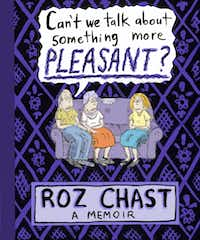 <i>Can't We Talk About Something More Pleasant?</i>, a graphic memoir by Roz Chast, won numerous awards after its release in 2014.(Bloomsbury USA/Courtesy)