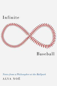<i>Infinite Baseball: Notes from a Philosopher at the Ballpark</i> reflects on the state of the game.&nbsp;(Oxford University Press/Courtesy)