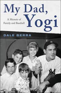 <i>My Dad, Yogi: A Memoir of Family and Baseball </i>is an account by Dale Berra, who played a decade in the major leagues.&nbsp;(Hachette/Courtesy)