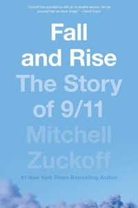 <i>Fall and Rise: The Story of 9/11 </i>by Mitchell Zuckoff offers an exhaustive account of the deadliest terrorist attack in U.S. history.&nbsp;(Harper/Courtesy)