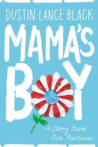 <i>Mama's Boy: A Story from Our Americas</i> is a new memoir by Oscar-winning screenwriter Dustin Lance Black(Knopf/Courtesy)
