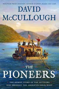 <i>The Pioneers: The Heroic Story of the Settlers Who Brought the American Ideal West,</i> by David McCullough, glosses over historical elements that might cast the early settlers in a less-than-heroic light.(Simon & Schuster/The Associated Press)