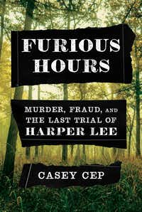 <i>Furious Hours: Murder, Fraud, and the Last Trial of Harper Lee</i> details the true-crime book that the acclaimed author never wrote.(Knopf/Courtesy)