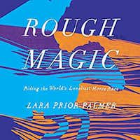 <i>Rough Magic: Riding the World's Loneliest Horse Race </i>chronicles a 19-year-old Englishwoman's victory in the world's longest horse race.(HighBridge/Courtesy)