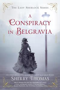 <i>A Conspiracy in Belgravia </i>is the first book in Sherry Thomas' The Lady Sherlock series.&nbsp;(Berkley/Courtesy)