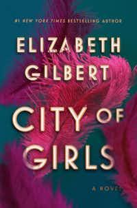 <i>City of Girls</i> is the third novel from <i>Eat, Pray, Love </i>author Elizabeth Gilbert.(Riverhead/Courtesy)