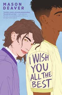 <i>I Wish You All the Best</i>, a heartfelt first novel by Mason Deaver aimed at readers ages 14 and up, is about a teen who is kicked out of the house after coming out as nonbinary.(Push/Courtesy)