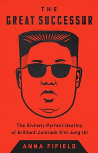 <i>The Great Successor: The Divinely Perfect Destiny of Brilliant Comrade Kim Jong Un</i> offers a comprehensive look at the North Korean dictator.&nbsp;(PublicAffairs/Courtesy)