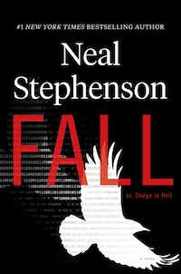 <i>Fall; or, Dodge in Hell</i> by Neal Stephenson is in stores now.(William Morrow/Courtesy)