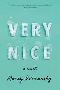 """<p><i>Very Nice</i>, a novel by&nbsp;<span style=""""font-size: 1em; background-color: transparent;"""">Marcy Dermansky, is set to be released July 2.</span></p>(Knopf)"""