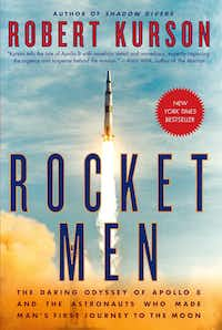 Robert Kurson's <i>Rocket Men: The Daring Odyssey of Apollo 8 and the Astronauts Who Made Man's First Journey to the Moon</i> is a thrilling read.(Random House/Courtesy)