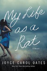 <i>My Life as a Rat </i>by Joyce Carol Oates is a coming-of-age tale about a girl who reports her older brothers for a slaying.&nbsp;(HarperCollins/Tribune News Service)