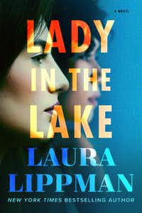 <i>Lady in the Lake</i> by Laura Lippman follows a journalist's search for the truth in the slaying of a black woman in 1960s Baltimore.&nbsp;(William Morrow)